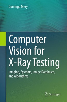Abbildung von Mery | Computer Vision for X-Ray Testing | 1st ed. 2015 | 2015 | Imaging, Systems, Image Databa...
