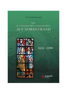 Abbildung von Schmidt-Eppendorf | Die katholischen Geistlichen auf Nordstrand 1654-1999 | 2015