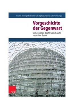 Abbildung von Doering-Manteuffel / Raphael / Schlemmer | Vorgeschichte der Gegenwart | 2016 | Dimensionen des Strukturbruchs...