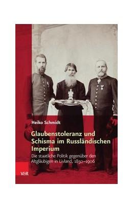 Abbildung von Schmidt   Glaubenstoleranz und Schisma im Russländischen Imperium   Aufl.   2015   Die staatliche Politik gegenüb...   Band 007