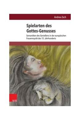 Abbildung von Zech | Spielarten des Gottes-Genusses | Aufl. | 2015 | Semantiken des Genießens in de... | Band 025