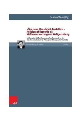 Abbildung von Wenz | »Eine neue Menschheit darstellen« – Religionsphilosophie als Weltverantwortung und Weltgestaltung | 1. Auflage | 2015 | beck-shop.de