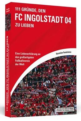 Abbildung von Randelshofer | 111 Gründe, den FC Ingolstadt 04 zu lieben | 1. Auflage | 2015 | beck-shop.de
