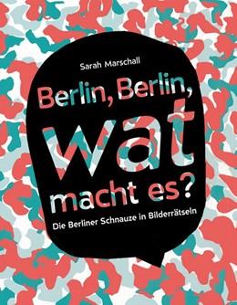 Abbildung von Marschall / Köhn   Berlin, Berlin, wat macht es   2015   Die Berliner Schnauze in Bilde...