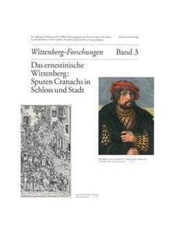 Abbildung von Lück / Bünz   Das ernestinische Wittenberg: Spuren Cranachs in Schloss und Stadt   1. Auflage   2015   beck-shop.de