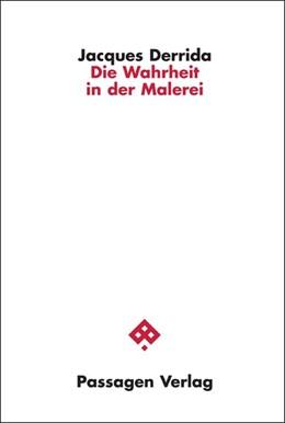 Abbildung von Derrida   Die Wahrheit in der Malerei   3., überarbeitete Auflage   2015