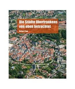 Abbildung von Popp | Die Städte Oberfrankens von oben betrachtet | 1. Auflage | 2015 | beck-shop.de