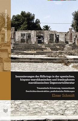 Abbildung von Schmidt | Inszenierungen des Rifkriegs in der spanischen, hispano-marokkanischen und frankophonen marokkanischen Gegenwartsliteratur. | 2015