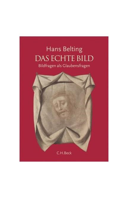 Cover: Hans Belting, Das echte Bild