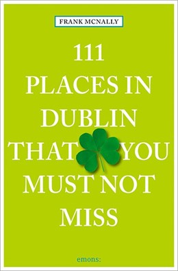 Abbildung von McNally | 111 Places in Dublin that you must not miss | 2015