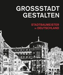 Abbildung von Jager / Sonne   Großstadt gestalten. Stadtbaumeister in Deutschland   1. Auflage   2015   beck-shop.de