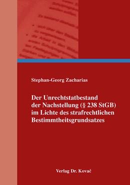 Abbildung von Zacharias | Der Unrechtstatbestand der Nachstellung (§ 238 StGB) im Lichte des strafrechtlichen Bestimmtheitsgrundsatzes | 2015 | 318