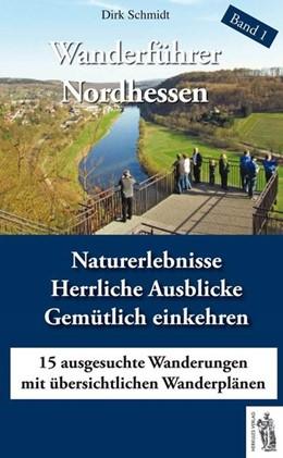 Abbildung von Schmidt | Wanderführer Nordhessen Band 1 | 2015 | Naturerlebnisse, Herrliche Aus...