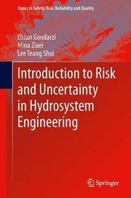 Abbildung von Goodarzi / Ziaei / Teang Shui | Introduction to Risk and Uncertainty in Hydrosystem Engineering | 2013 | 2013