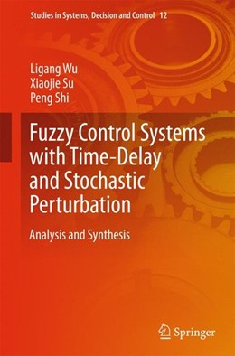 Abbildung von Wu / Su / Shi | Fuzzy Control Systems with Time-Delay and Stochastic Perturbation | 2015 | 2014 | Analysis and Synthesis