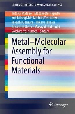 Abbildung von Matsuo / Higuchi / Negishi / Yoshizawa / Uemura / Takaya / Ueno / Takeuchi / Yoshimoto | Metal-Molecular Assembly for Functional Materials | 2013 | 2013