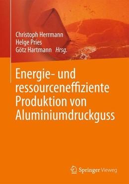 Abbildung von Herrmann / Pries | Energie- und ressourceneffiziente Produktion von Aluminiumdruckguss | 1. Auflage | 2014 | beck-shop.de