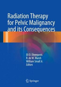 Abbildung von Ehrenpreis / Marsh | Radiation Therapy for Pelvic Malignancy and its Consequences | 1. Auflage | 2015 | beck-shop.de