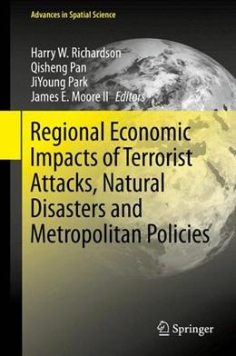 Abbildung von Richardson / Pan / Park / Moore II | Regional Economic Impacts of Terrorist Attacks, Natural Disasters and Metropolitan Policies | 2015 | 2015