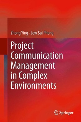 Abbildung von Ying / Sui Pheng | Project Communication Management in Complex Environments | 2014 | 2013