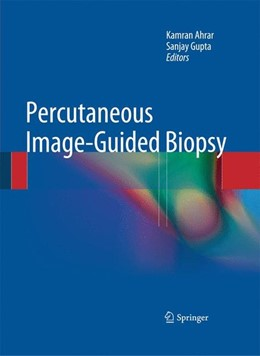 Abbildung von Ahrar / Gupta | Percutaneous Image-Guided Biopsy | 1. Auflage | 2013 | beck-shop.de
