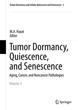 Abbildung von Hayat | Tumor Dormancy, Quiescence, and Senescence, Vol. 3 | 2014 | 2014 | Aging, Cancer, and Noncancer P...