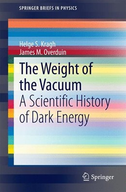 Abbildung von Kragh / Overduin | The Weight of the Vacuum | 2014 | 2014 | A Scientific History of Dark E...
