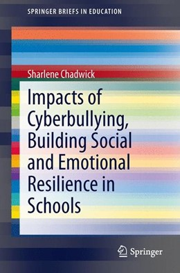 Abbildung von Chadwick | Impacts of Cyberbullying, Building Social and Emotional Resilience in Schools | 1. Auflage | 2014 | beck-shop.de