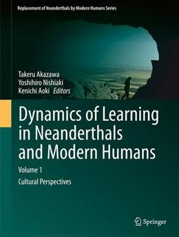 Abbildung von Akazawa / Nishiaki   Dynamics of Learning in Neanderthals and Modern Humans Volume 1   1. Auflage   2013   beck-shop.de
