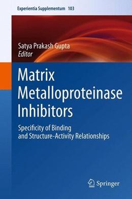 Abbildung von Gupta | Matrix Metalloproteinase Inhibitors | 2012 | 2012 | Specificity of Binding and Str...
