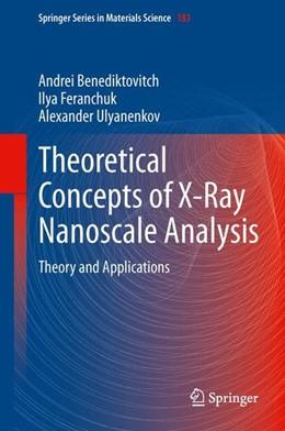 Abbildung von Benediktovitch / Feranchuk / Ulyanenkov | Theoretical Concepts of X-Ray Nanoscale Analysis | 2014 | 2013 | Theory and Applications