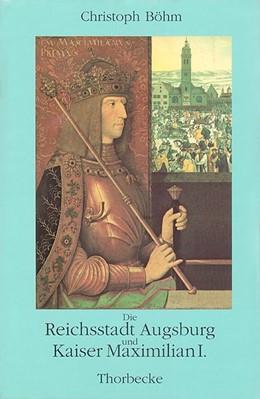 Abbildung von Böhm | Die Reichsstadt Augsburg und Kaiser Maximilian I. | 1998 | Untersuchungen zum Beziehungsg...