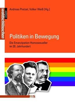 Abbildung von Woltersdorff / Pretzel / Weiss | Politiken in Bewegung | 2017 | Die Emanzipation Homosexueller...