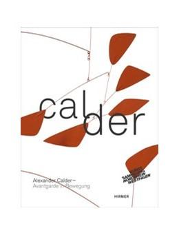 Abbildung von Meyer-Büser | Alexander Calder Avantgarde in Bewegung | 2013 | E-Book ohne Videos