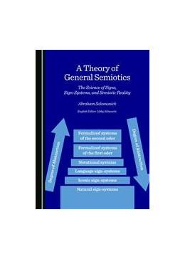 Abbildung von Solomonick | A Theory of General Semiotics | 1. Auflage | 2015 | beck-shop.de
