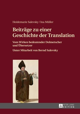 Abbildung von Salevsky / Müller | Beiträge zu einer Geschichte der Translation | 2015 | Vom Wirken bedeutender Dolmets...