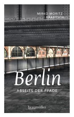 Abbildung von Kraetsch | Berlin abseits der Pfade | 2015 | Eine etwas andere Reise durch ...
