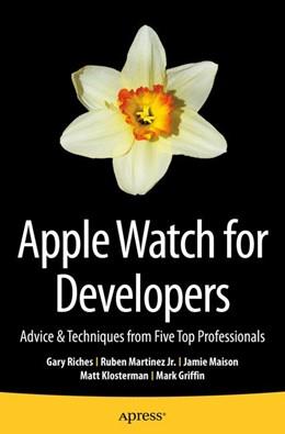 Abbildung von Riches / Martinez Jr. / Maison   Apple Watch for Developers   1st ed.   2015   Advice & Techniques from Five ...