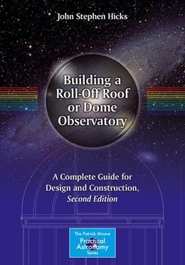 Abbildung von Hicks | Building a Roll-Off Roof or Dome Observatory | 2. Auflage | 2015 | beck-shop.de