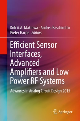 Abbildung von Makinwa / Baschirotto / Harpe | Efficient Sensor Interfaces, Advanced Amplifiers and Low Power RF Systems | 1st ed. 2016 | 2015 | Advances in Analog Circuit Des...