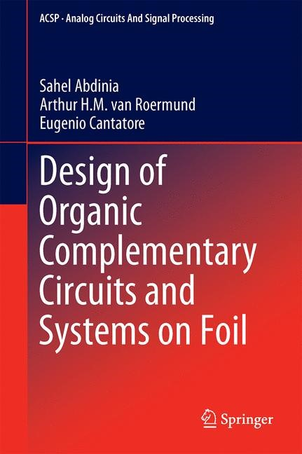 Design of Organic Complementary Circuits and Systems on Foil | Abdinia / van Roermund / Cantatore | 1st ed. 2015, 2015 | Buch (Cover)