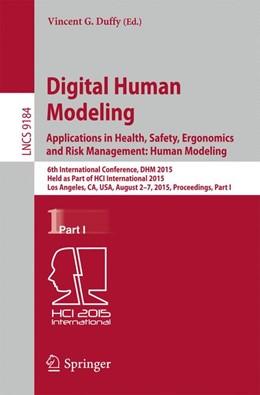Abbildung von Duffy | Digital Human Modeling: Applications in Health, Safety, Ergonomics and Risk Management: Human Modeling | 1. Auflage | 2015 | 9184 | beck-shop.de