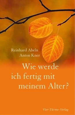 Abbildung von Abeln / Kner | Wie werde ich fertig mit meinem Alter? | 1. Auflage | 2009 | beck-shop.de