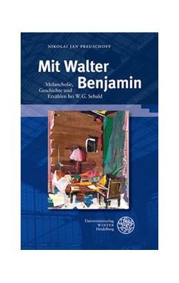Abbildung von Preuschoff | Mit Walter Benjamin | 2016 | Melancholie, Geschichte und Er... | 339