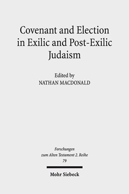 Abbildung von MacDonald | Covenant and Election in Exilic and Post-Exilic Judaism | 1. Auflage | 2015 | 79 | beck-shop.de
