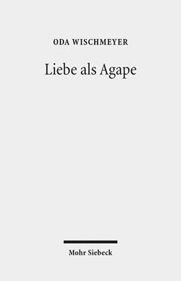 Abbildung von Wischmeyer | Liebe als Agape | 2015 | Das frühchristliche Konzept un...