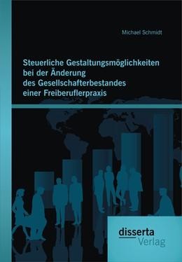 Abbildung von Schmidt | Steuerliche Gestaltungsmöglichkeiten bei der Änderung des Gesellschafterbestandes einer Freiberuflerpraxis | Erstauflage | 2015