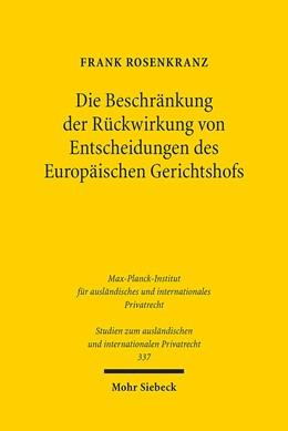 Abbildung von Rosenkranz   Die Beschränkung der Rückwirkung von Entscheidungen des Europäischen Gerichtshofs   1. Auflage   2015   337   beck-shop.de