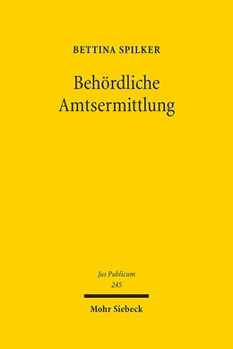 Abbildung von Spilker   Behördliche Amtsermittlung   1. Auflage   2015   245   beck-shop.de