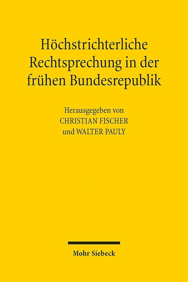Höchstrichterliche Rechtsprechung in der frühen Bundesrepublik | Fischer / Pauly, 2015 (Cover)